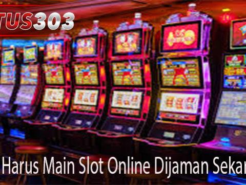Alasan Harus Main Slot Online Dijaman Sekarang Ini